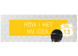 How I met my idea Vol. 13